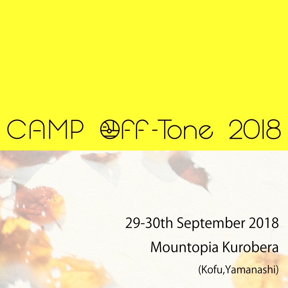CAMP Off-Tone 2018 29-30 September 2018  Mountopia Kurobera(Kofu Yamanashi)